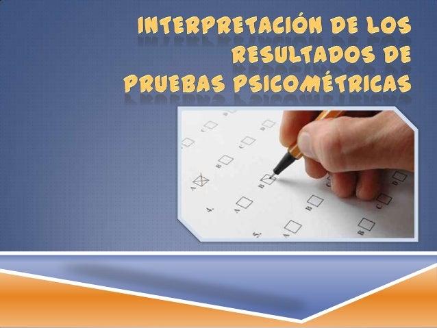 INTERPRETACIÓN DE LOSRESULTADOS DE PRUEBAS        PSICOMÉTRICAS     El evaluado respondió       correctamente 22 de       ...
