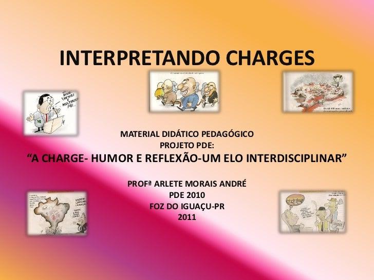 "INTERPRETANDO CHARGES               MATERIAL DIDÁTICO PEDAGÓGICO                       PROJETO PDE:""A CHARGE- HUMOR E REFL..."