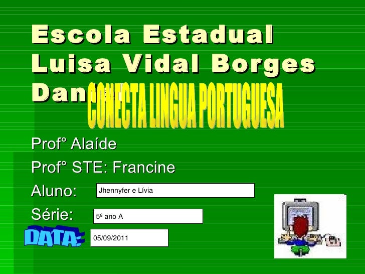 Escola Estadual Luisa Vidal Borges Daniel Prof° Alaíde Prof° STE: Francine Aluno: Série: CONECTA LINGUA PORTUGUESA DATA: