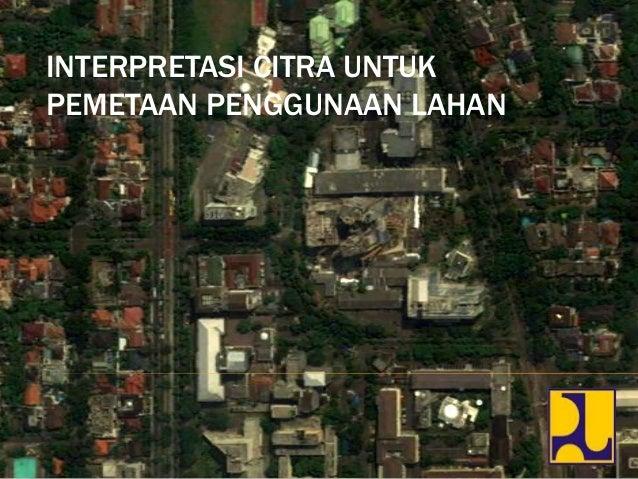 Interpretasi Citra Untuk Pemetaan Penggunaan lahan