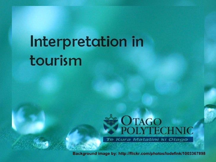 Interpretation in Tourism Background image by: http://flickr.com/photos/lodefink/1003367898