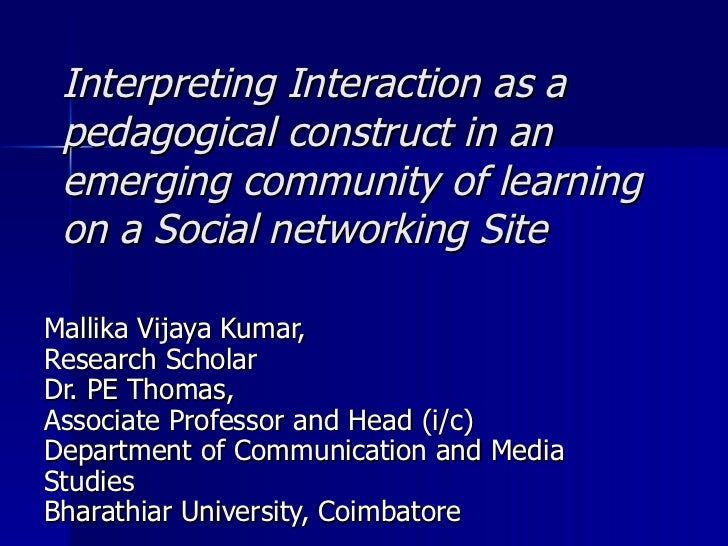Interpreting Interaction as a pedagogical construct in an emerging community of learning on a Social networking Site  Mall...