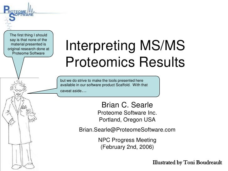 Interpreting MS/MS Proteomics Results<br />The first thing I should say is that none of the material presented is original...