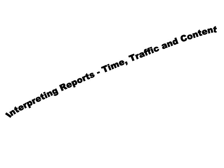 Interpreting Reports - Time, Traffic and Content