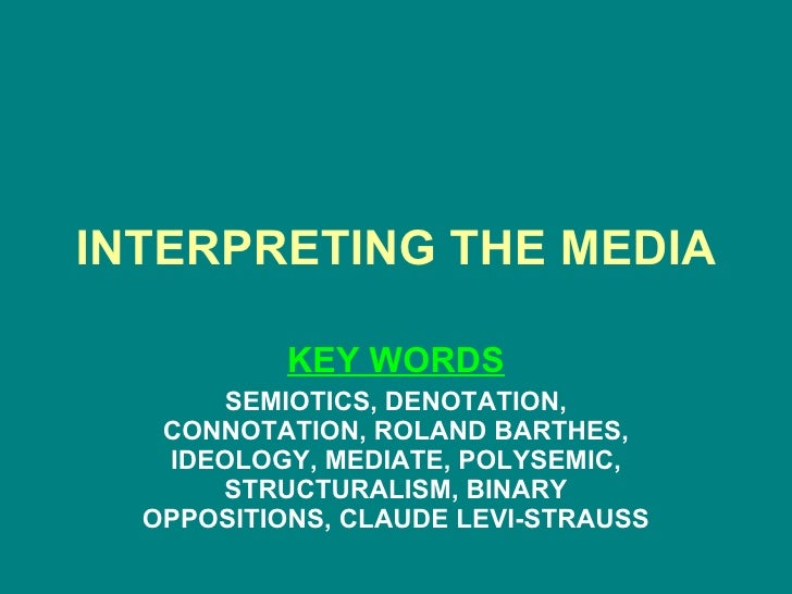 INTERPRETING THE MEDIA KEY WORDS SEMIOTICS, DENOTATION, CONNOTATION, ROLAND BARTHES, IDEOLOGY, MEDIATE, POLYSEMIC, STRUCTU...