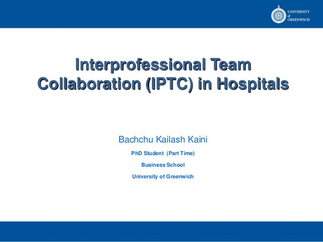 Interprofessional TeamCollaboration (IPTC) in Hospitals          Bachchu Kailash Kaini             PhD Student (Part Time)...