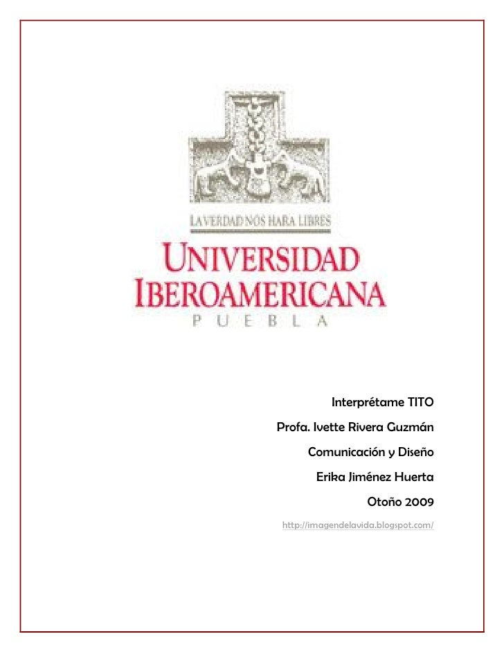 Interprétame TITO Profa. Ivette Rivera Guzmán      Comunicación y Diseño        Erika Jiménez Huerta                    Ot...