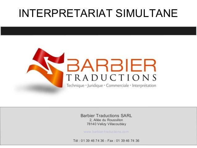 INTERPRETARIAT SIMULTANE Barbier Traductions SARL 2, Allée du Roussillon 78140 Velizy Villacoublay www.barbier-traductions...