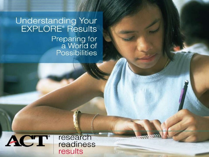 Why Take EXPLORE?          • EXPLORE shows your strengths and           weaknesses in English, mathematics,           read...