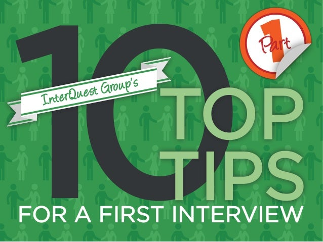 InterQuest Group's 10 Top Tips for a First Interview (Part 1)