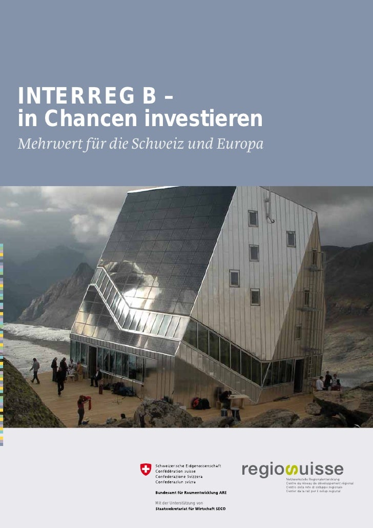 INTERREG B –in Chancen investierenMehrwert für die Schweiz und Europa                   Mit der Unterstützung von