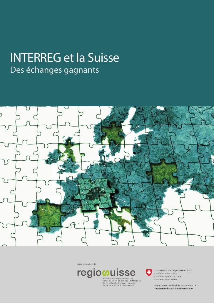 INTERREG et la SuisseDes échanges gagnants               Avec le soutien de                                    1
