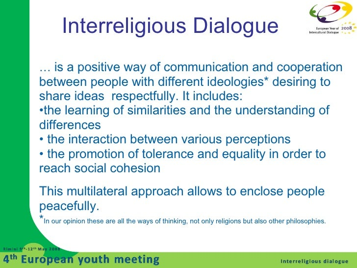 Interreligious Dialogue <ul><li>…  is a positive way of communication and cooperation between people with different ideolo...