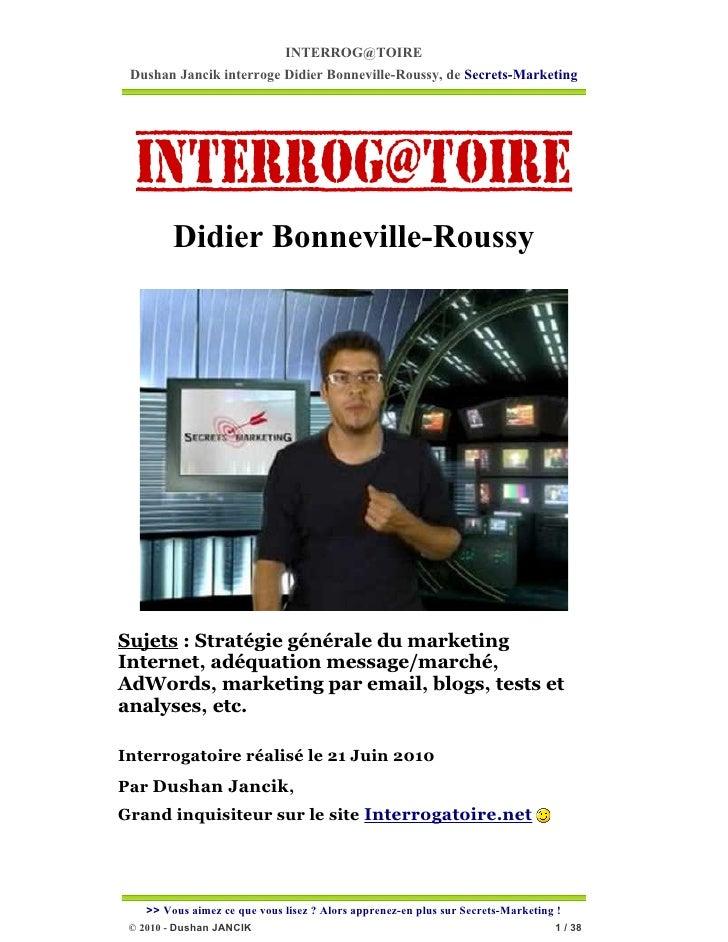 INTERROG@TOIRE Dushan Jancik interroge Didier Bonneville-Roussy, de Secrets-Marketing         Didier Bonneville-RoussySuje...