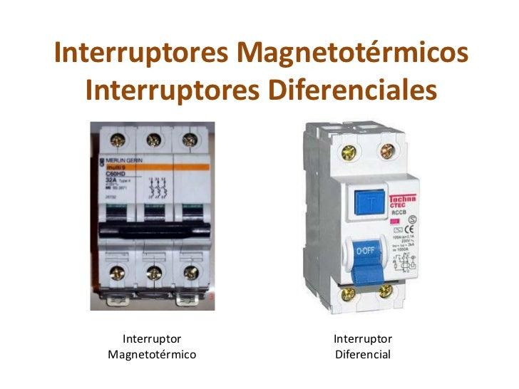 Interruptores Magnetotérmicos   Interruptores Diferenciales     Interruptor    Interruptor   Magnetotérmico   Diferencial