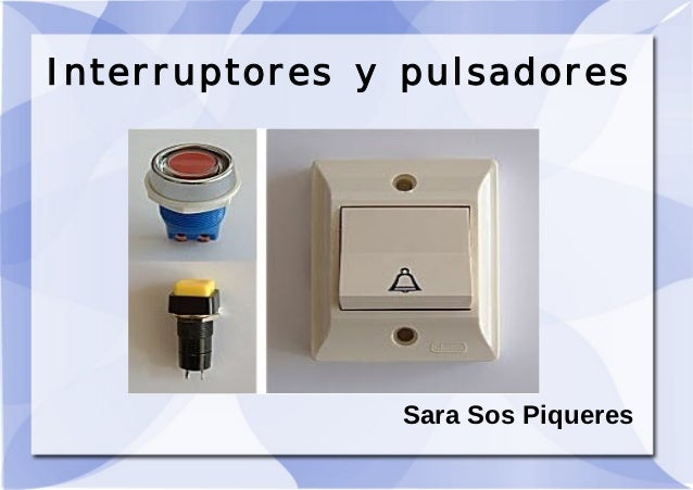 Interruptores y pulsadores               Sara Sos Piqueres