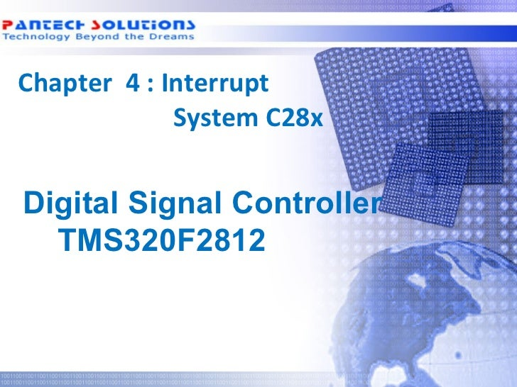 Chapter 4 : Interrupt              System C28x  Digital Signal Controller    TMS320F2812Technology beyond the Dreams™   Co...