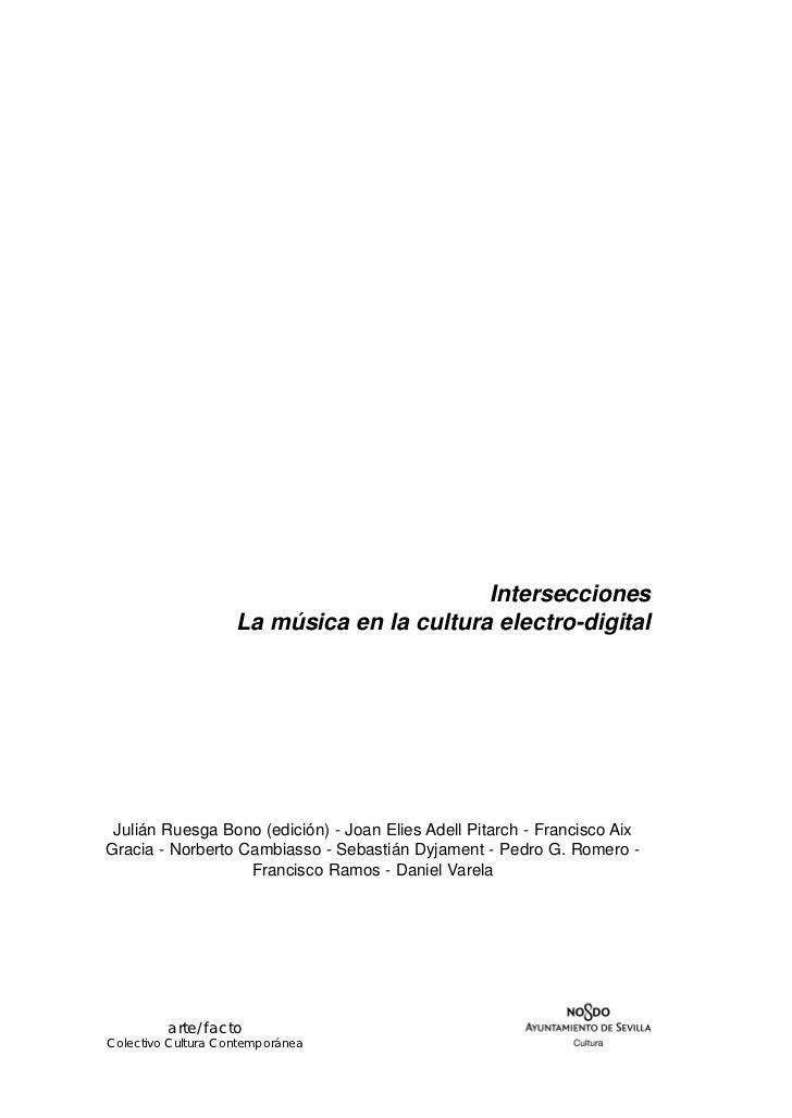 Intersecciones                    La música en la cultura electro-digital Julián Ruesga Bono (edición) - Joan Elies Adell ...