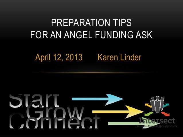 April 12, 2013 Karen Linder PREPARATION TIPS FOR AN ANGEL FUNDING ASK