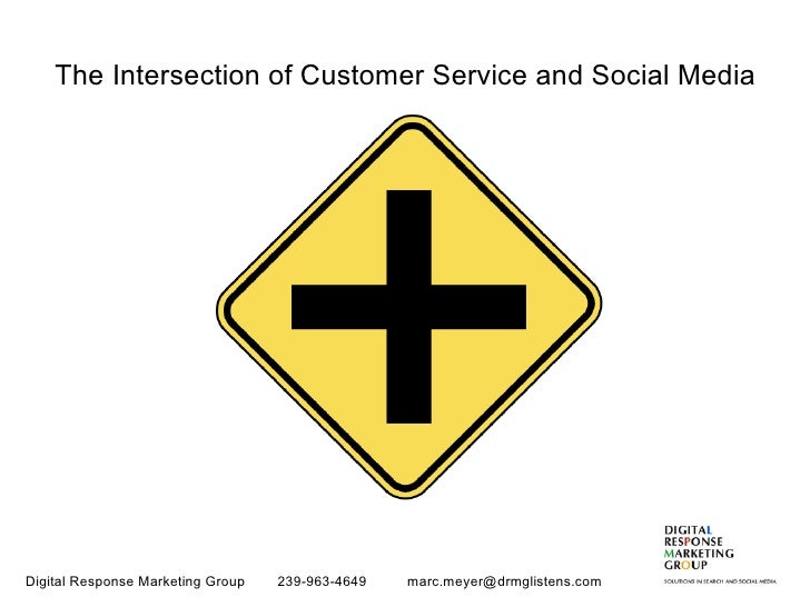 The Intersection of Customer Service and Social Media Digital Response Marketing Group  239-963-4649  [email_address]
