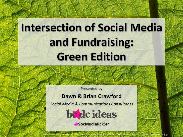 Intersection of Social Media      and Fundraising:       Green Edition                                       Presented by ...