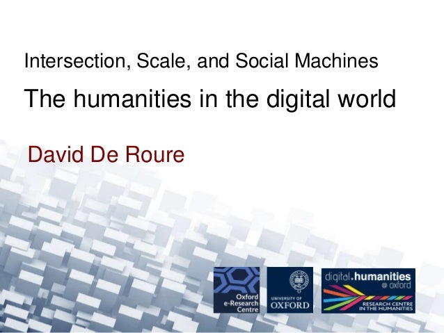 David De Roure Intersection, Scale, and Social Machines The humanities in the digital world