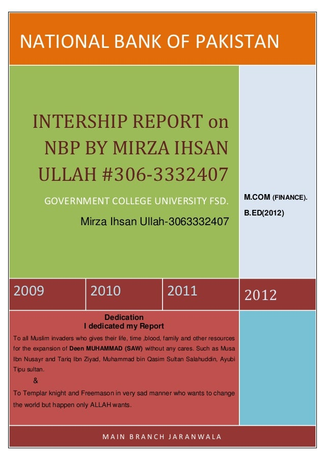 NATIONAL BANK OF PAKISTAN       INTERSHIP REPORT on        NBP BY MIRZA IHSAN        ULLAH #306-3332407                   ...