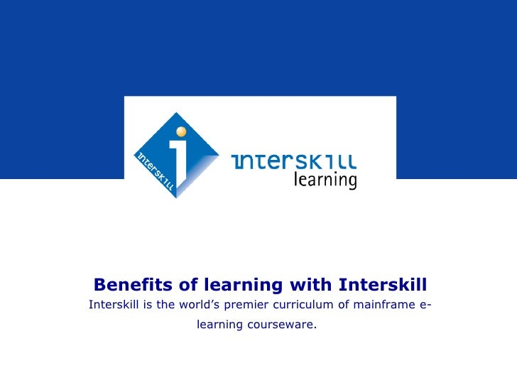 Benefits of learning with Interskill<br />Interskill is the world's premier curriculum of mainframe e-learning courseware....