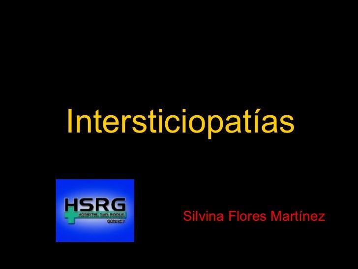 Intersticiopatías Silvina Flores Martínez