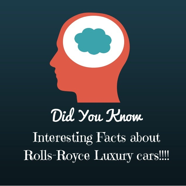 Did you know interesting facts about rolls royce luxury cars