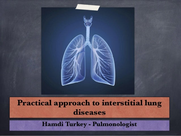 Practical approach to interstitial lung diseases Hamdi Turkey - Pulmonologist