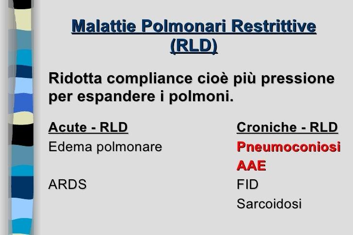 Malattie Polmonari Restrittive (RLD) <ul><li>Ridotta compliance cioè più pressione per espandere i polmoni. </li></ul><ul>...