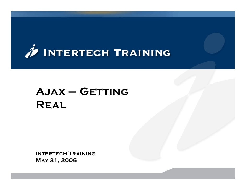 Ajax – Getting Real    Intertech Training May 31, 2006