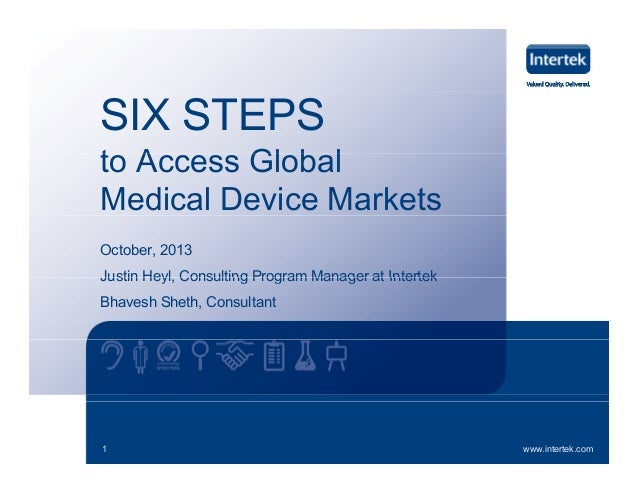 SIX STEPS to A t Access Global Gl b l Medical Device Markets October, 2013 Justin Heyl, Consulting Program Manager at Inte...