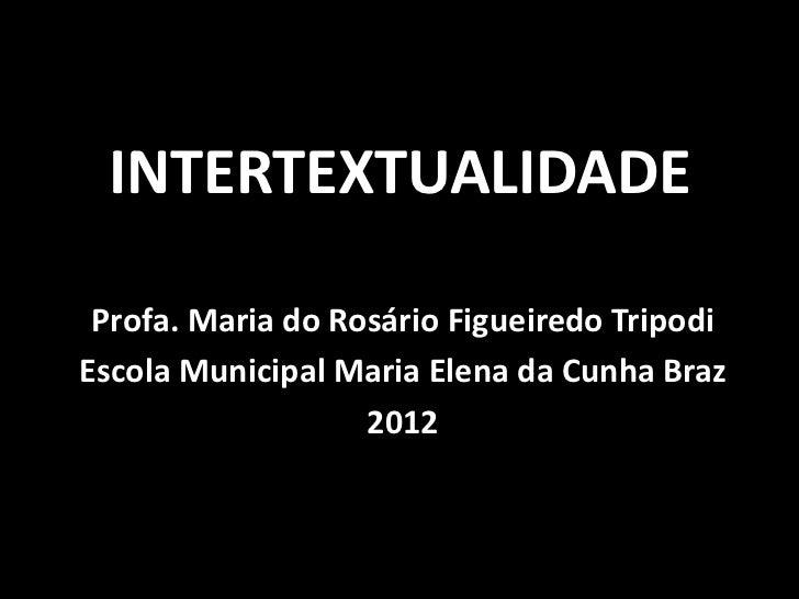 INTERTEXTUALIDADE Profa. Maria do Rosário Figueiredo TripodiEscola Municipal Maria Elena da Cunha Braz                   2...