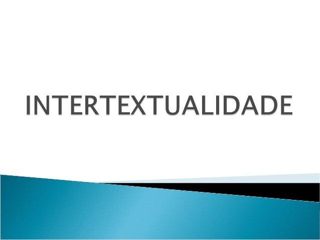 Intertextualidadeacontecequando há uma referência explícitaou implícita de um texto em outro.Também pode ocorrer com outr...