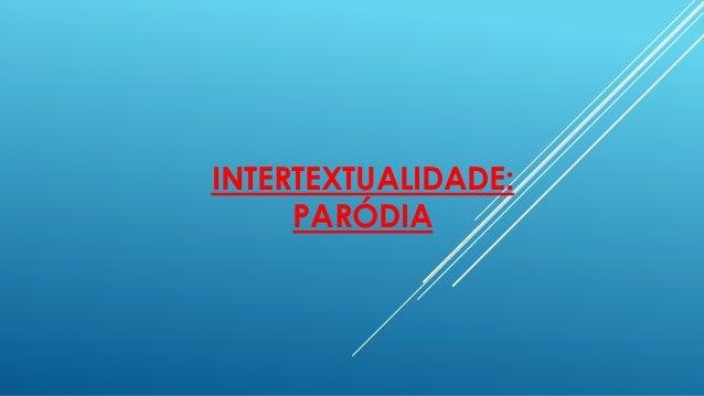 INTERTEXTUALIDADE: PARÓDIA