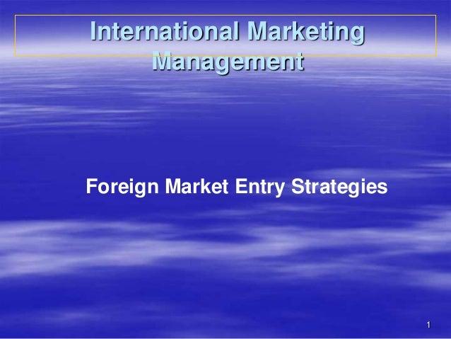 1 International Marketing Management Foreign Market Entry Strategies