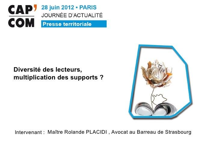 Diversité des lecteurs,multiplication des supports ?Intervenant : Maître Rolande PLACIDI , Avocat au Barreau de Strasbourg