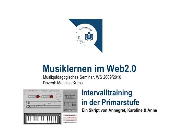 Musiklernen im Web2.0 Musikpädagogisches Seminar, WS 2009/2010 Dozent: Matthias Krebs                     Intervalltrainin...