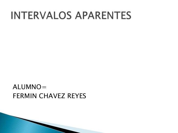 ALUMNO=FERMIN CHAVEZ REYES