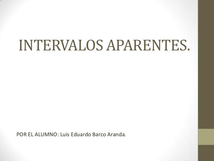 INTERVALOS APARENTES.POR EL ALUMNO: Luis Eduardo Barco Aranda.