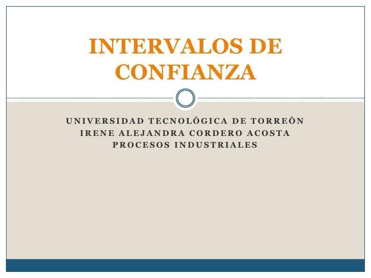 INTERVALOS DE     CONFIANZAUNIVERSIDAD TECNOLÓGICA DE TORREÓN  IRENE ALEJANDRA CORDERO ACOSTA       PROCESOS INDUSTRIALES