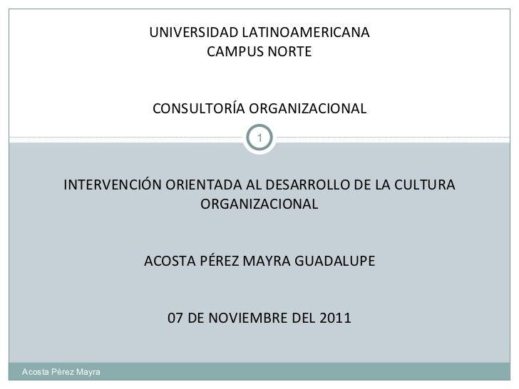 UNIVERSIDAD LATINOAMERICANA CAMPUS NORTE CONSULTORÍA ORGANIZACIONAL INTERVENCIÓN ORIENTADA AL DESARROLLO DE LA CULTURA ORG...