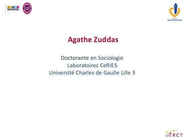 Agathe Zuddas Doctorante en Sociologie Laboratoires CeRIES Université Charles de Gaulle Lille 3