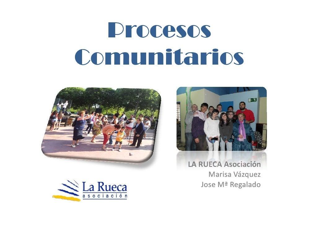 ProcesosComunitarios        LA RUECA Asociación              Marisa Vázquez            Jose Mª Regalado