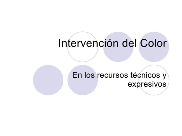 Intervención del Color En los recursos técnicos y expresivos