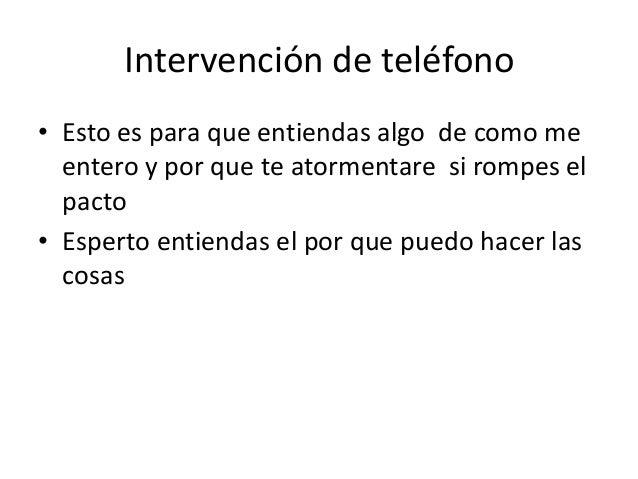 Intervención de teléfono • Esto es para que entiendas algo de como me entero y por que te atormentare si rompes el pacto •...