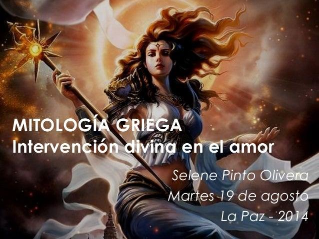 MITOLOGÍA GRIEGA  Intervención divina en el amor  Selene Pinto Olivera  Martes 19 de agosto  La Paz - 2014