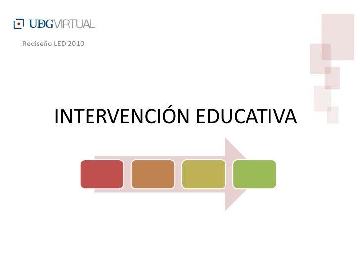 Rediseño LED 2010             INTERVENCIÓN EDUCATIVA